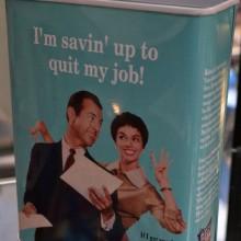 "Tirelire ""I'm savin' up to quit my job"""